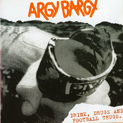"Argy Bargy ""Drink, Drugs and Football thugs"" (Gatefold)"