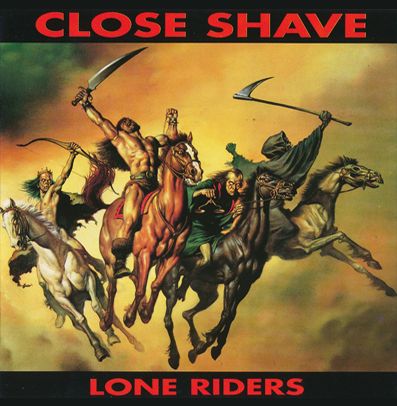 "Close Shave ""Lone Riders"""