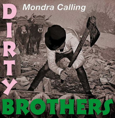 "Dirty Brothers ""Mondra Calling"""