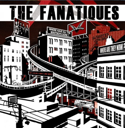 "The Fanatiques ""Where have all the Bootboys gone"""