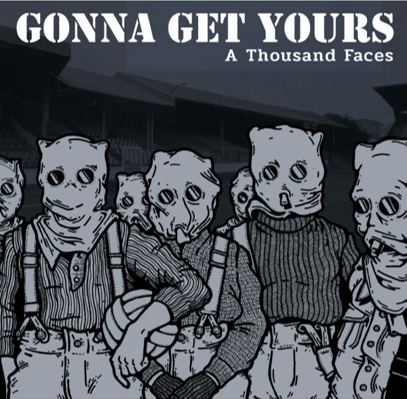 "Gonna Get Yours ""A thousand faces"""