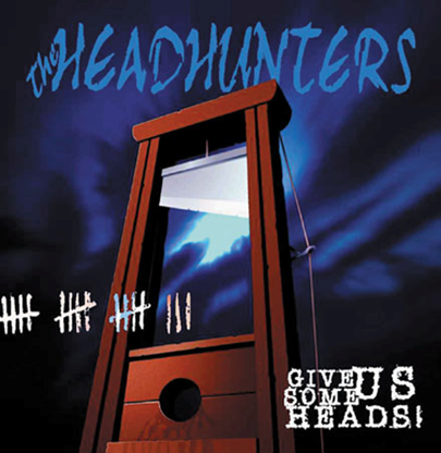"The Headhunters ""Give us some heads"""