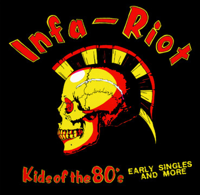 "Infa Riot ""Kids of the 80's-Early singles and more"""