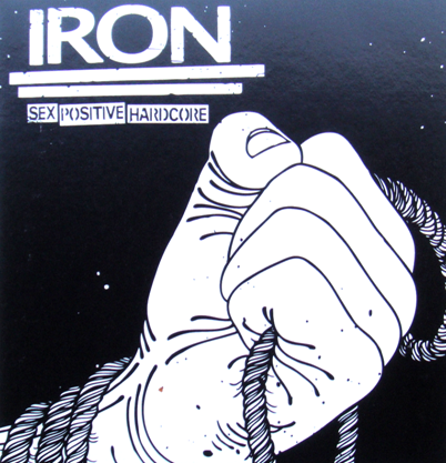 "Iron ""Sex Positive Hardcore"""
