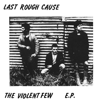 "Last Rough Cause ""The Violent Few E.P."""