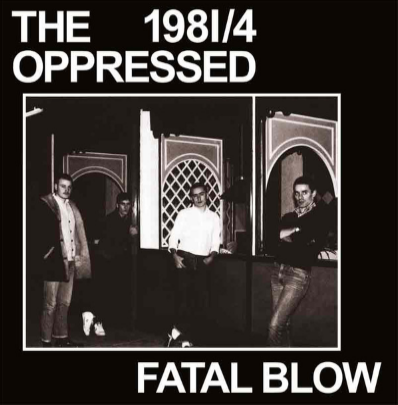 "The Oppressed ""Fatal Blow 1981/4"""