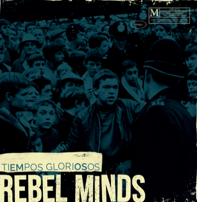 "Rebel Minds ""Tiempos Gloriosos"""