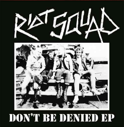 "Riot Squad ""Don't be denied"""
