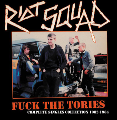 "Riot Squad ""Fuck The Tories (Complete Singles Collection 1982-1984)"""