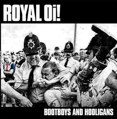 "Royal Oi! ""Bootboys and Hooligans"""