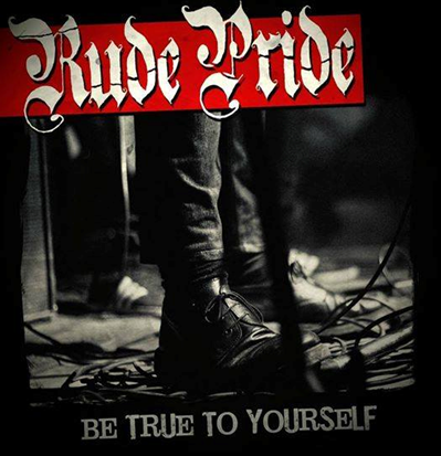 "Rude Pride ""Be True to Yourself"""