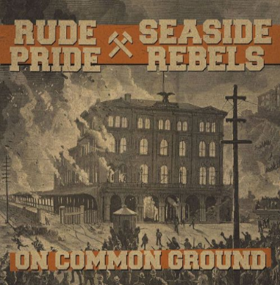 "Rude Pride/Seaside Rebels ""On Common Ground"""